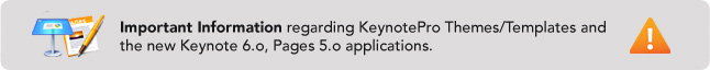 Important Information regarding KeynotePro Themes and Templates in the new Keynote 6.0/Pages 5.0 applications.